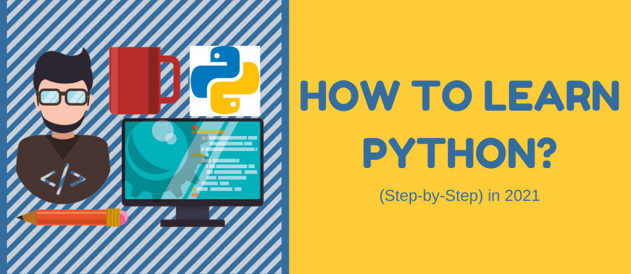 How to Learn Python (Step-by-Step) in 2021